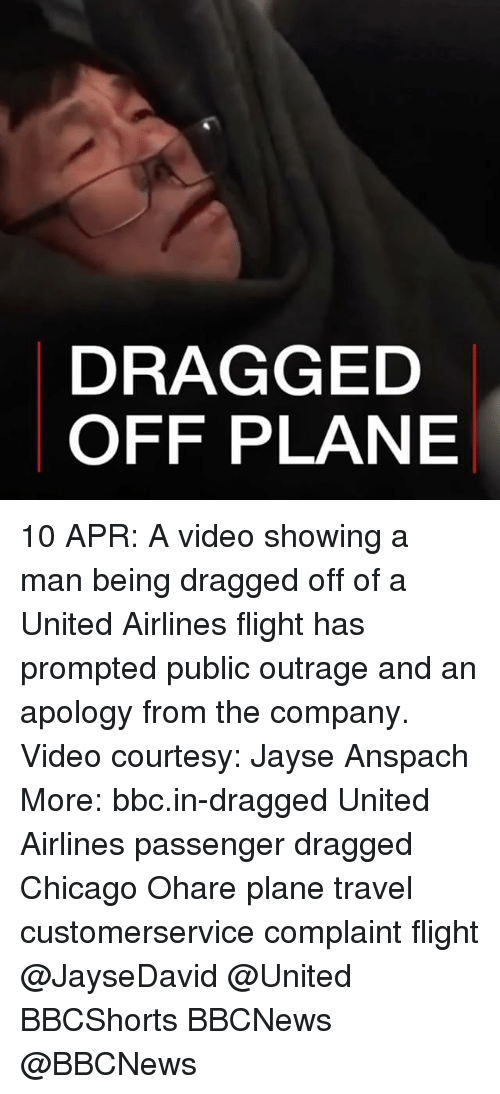 Chicago, Memes, and Flight: DRAGGED  OFF PLANE 10 APR: A video showing a man being dragged off of a United Airlines flight has prompted public outrage and an apology from the company. Video courtesy: Jayse Anspach More: bbc.in-dragged United Airlines passenger dragged Chicago Ohare plane travel customerservice complaint flight @JayseDavid @United BBCShorts BBCNews @BBCNews
