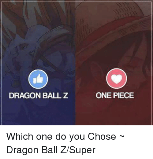 Dragon Ball Z Super: DRAGON BALL Z  ONE PIECE Which one do you Chose ~ Dragon Ball Z/Super
