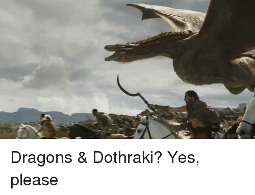 Memes, Dothraki, and Dragons: Dragons & Dothraki? Yes, please