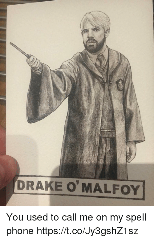 You Used To Call Me: DRAKE 0'MALFOY! You used to call me on my spell phone https://t.co/Jy3gshZ1sz