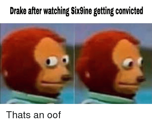 Convicted: Drake after watching Six9ine getting convicted Thats an oof