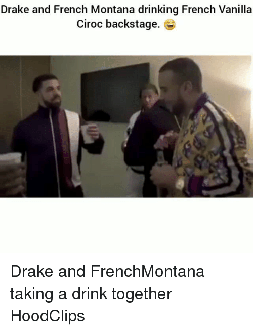 Draked: Drake and French Montana drinking French Vanilla  Ciroc backstage. Drake and FrenchMontana taking a drink together HoodClips