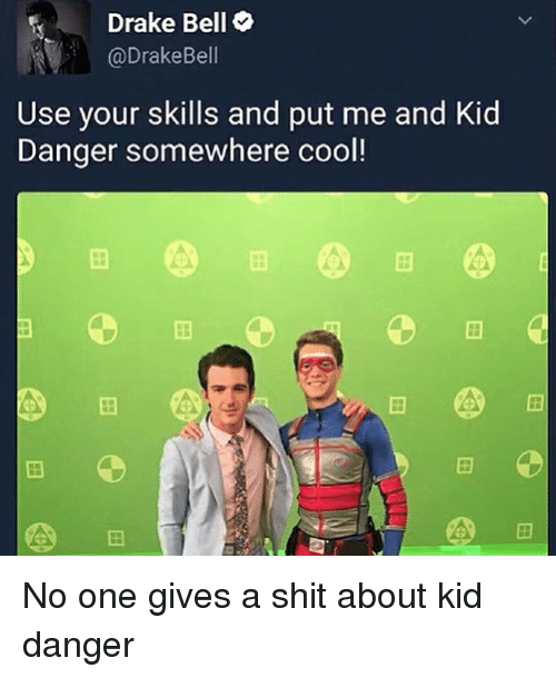 Drake, Drake Bell, and Memes: Drake Bell  @Drake Bell  Use your skills and put me and Kid  Danger somewhere cool! No one gives a shit about kid danger