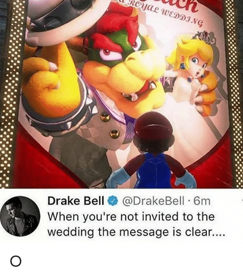 Drake Bell: Drake Bell @DrakeBell 6m  When you're not invited to the  wedding the message is clear.  .. O