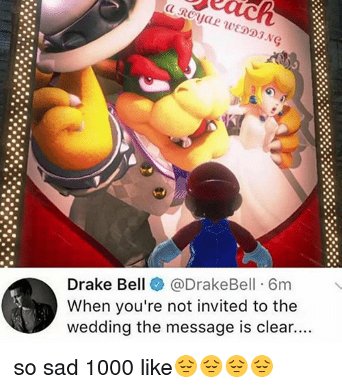 Drake Bell: Drake Bell @DrakeBell 6m  When you're not invited to the  wedding the message is clear.... so sad 1000 like😔😔😔😔