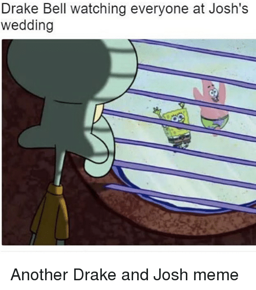 Drake, Drake Bell, and Meme: Drake Bell watching everyone at Josh's  wedding Another Drake and Josh meme