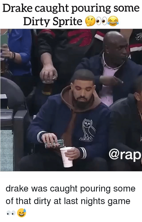 Dirty Sprite: Drake caught pouring some  Dirty Sprite  ) @rap drake was caught pouring some of that dirty at last nights game 👀😅