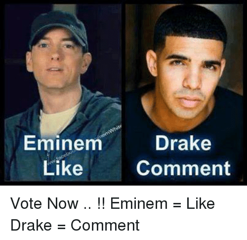 Drake, Eminem, and Memes: Drake  Eminem  Like  Comment Vote Now .. !! 