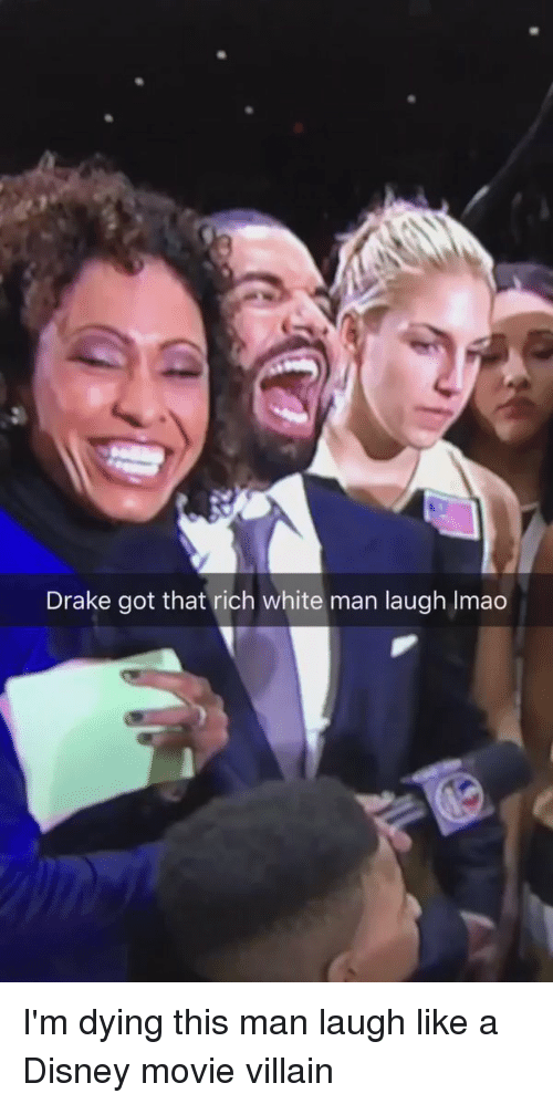 Disney, Drake, and Funny: Drake got that rich white man laugh lmao I'm dying this man laugh like a Disney movie villain