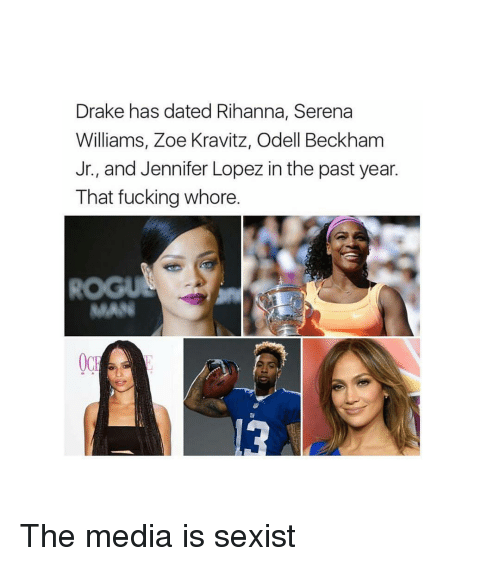 Jennifer Lopez, Memes, and Odell Beckham Jr.: Drake has dated Rihanna, Serena  Williams, Zoe Kravitz, Odell Beckham  Jr., and Jennifer Lopez in the past year.  That fucking whore.  MARE  OCH The media is sexist