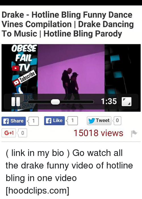 Drake Hotline: Drake Hotline Bling Funny Dance  Vines Compilation I Drake Dancing  To Music I Hotline Bling Parody  OBESE  FAIL  1:35  HAND  Share  11 Like  1 Tweet 0  15018 views ( link in my bio ) Go watch all the drake funny video of hotline bling in one video [hoodclips.com]