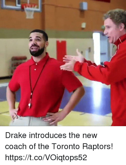 Drake, Memes, and Toronto Raptors: Drake introduces the new coach of the Toronto Raptors!  https://t.co/VOiqtops52