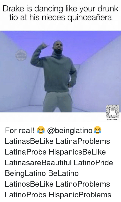 Draked: Drake is dancing like your drunk  tio at his nieces quinceañera  SC: BLSNAPZ For real! 😂 @beinglatino😂 LatinasBeLike LatinaProblems LatinaProbs HispanicsBeLike LatinasareBeautiful LatinoPride BeingLatino BeLatino LatinosBeLike LatinoProblems LatinoProbs HispanicProblems