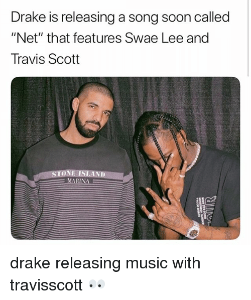 """Drake, Memes, and Music: Drake is releasing a song soon called  """"Net"""" that features Swae Lee and  Travis Scott  MARINA drake releasing music with travisscott 👀"""