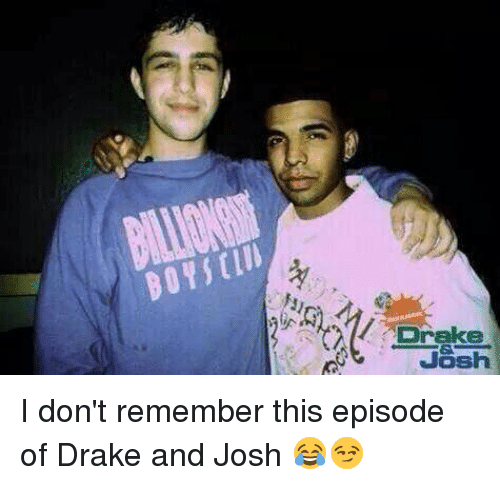Drake, Drake & Josh, and Memes: Drake  Josh I don't remember this episode of Drake and Josh 😂😏