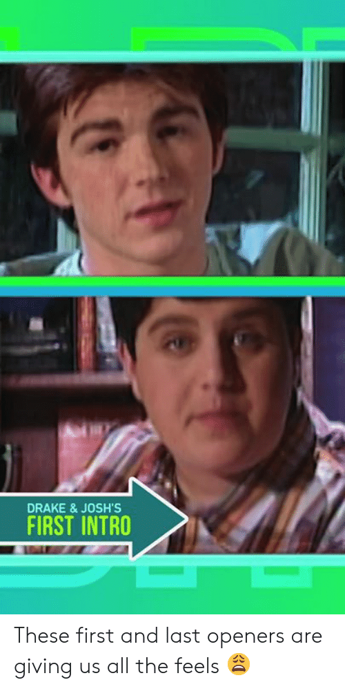 All The Feels: DRAKE & JOSH'S  FIRST INTRO These first and last openers are giving us all the feels 😩
