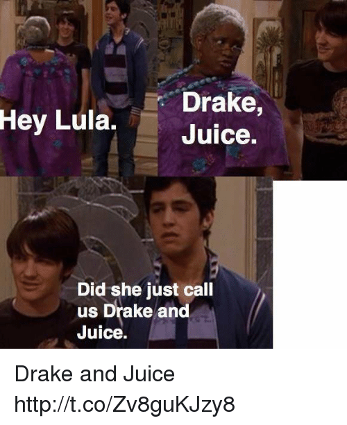 Drake, Juice, and Http: Drake,  Juice  Hey Lula,  Did she just call  us Drake and  Juice. Drake and Juice http://t.co/Zv8guKJzy8