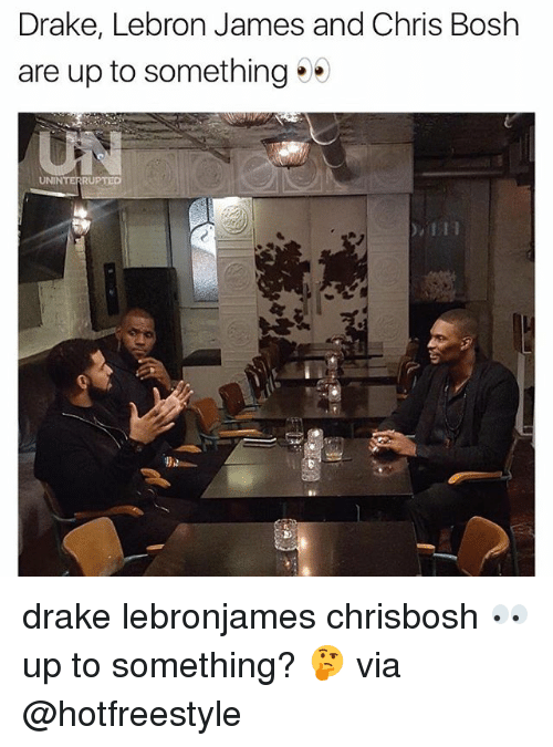 Chris Bosh, Drake, and LeBron James: Drake, Lebron James and Chris Bosh  are up to something  UNINTERRUPTED  2 drake lebronjames chrisbosh 👀 up to something? 🤔 via @hotfreestyle