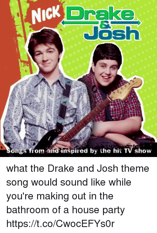Drake, Funny, and Party: Drake  NICK  Josh  ongs from and inspired by the hit TV show what the Drake and Josh theme song would sound like while you're making out in the bathroom of a house party https://t.co/CwocEFYs0r