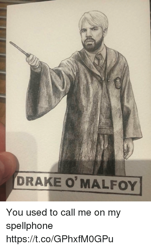You Used To Call Me: DRAKE O MALFOY You used to call me on my spellphone https://t.co/GPhxfM0GPu