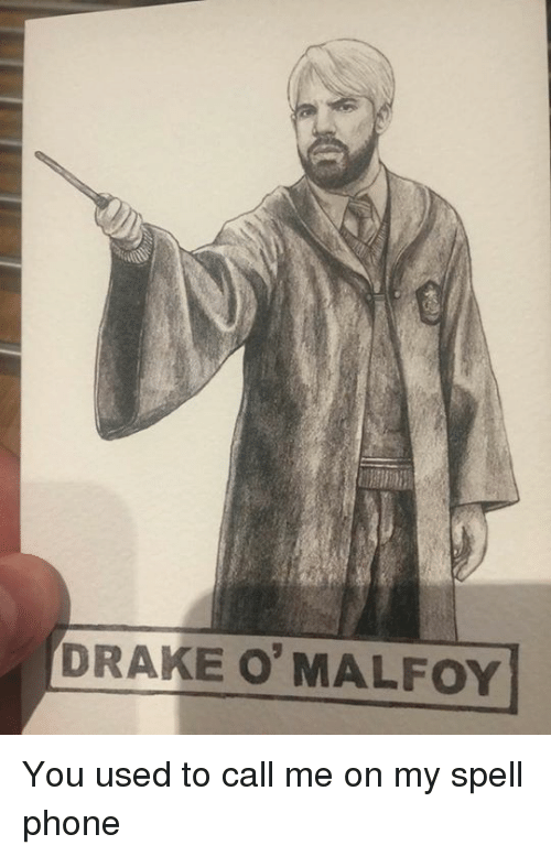 You Used To Call Me: DRAKE O'MALFOYI You used to call me on my spell phone