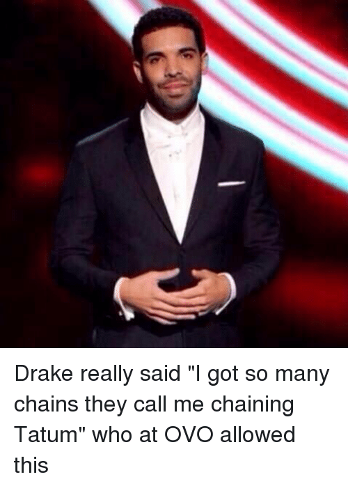 """Drake: Drake really said """"I got so many chains they call me chaining Tatum"""" who at OVO allowed this"""