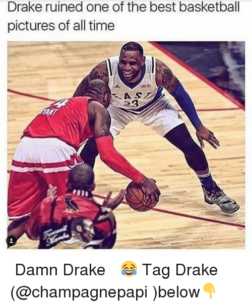 Drake, Memes, and Pictures: Drake ruined one of the best basketball  pictures of all time ・・・ Damn Drake😂 Tag Drake (@champagnepapi )below👇