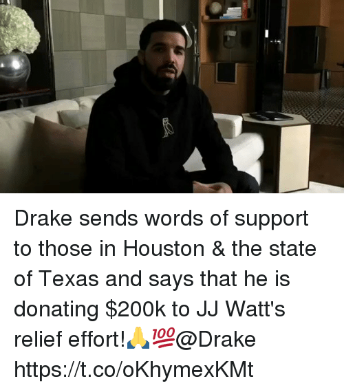 Draking: Drake sends words of support to those in Houston & the state of Texas and says that he is donating $200k to JJ Watt's relief effort!🙏💯@Drake https://t.co/oKhymexKMt
