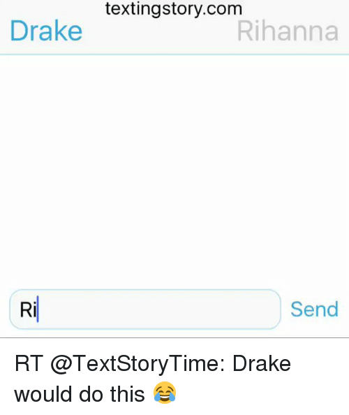 Drake, Memes, and Rihanna: Drake  textingstory.com  Rihanna  Send RT @TextStoryTime: Drake would do this 😂
