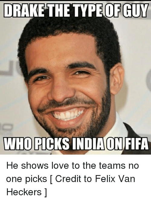 drake the type of guy who picks india on fifa he shows