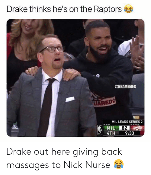 Nbamemes: Drake thinks he's on the Raptors  @NBAMEMES  UARED2  MIL LEADS SERIES 2  MIL 82  4TH 9:33 Drake out here giving back massages to Nick Nurse 😂