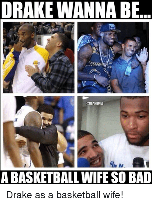 Nba, Drakes, and  Wifes: DRAKE WANNABE  @NBAMEMES  ABASKETBALL WIFE SO BAD Drake as a basketball wife!