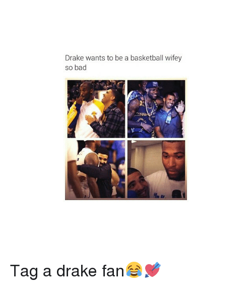 Bad, Basketball, and Drake: Drake wants to be a basketball wifey  so bad Tag a drake fan😂💘