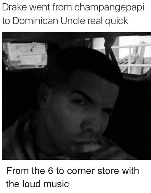 Blackpeopletwitter, Drake, and Funny: Drake went from champangepapi  to Dominican Uncle real quick From the 6 to corner store with the loud music