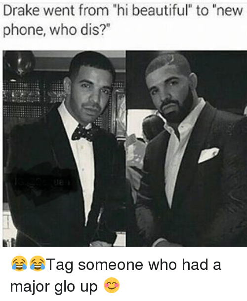 "Phone: Drake went from ""hi beautiful"" to ""new  phone, who dis?"" 😂😂Tag someone who had a major glo up 😊"