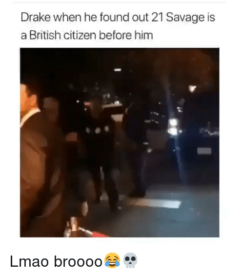 21 Savage: Drake when he found out 21 Savage is  a British citizen before him Lmao broooo😂💀