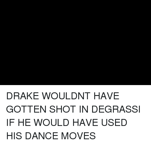 Degrassi: DRAKE WOULDNT HAVE GOTTEN SHOT IN DEGRASSI IF HE WOULD HAVE USED HIS DANCE MOVES
