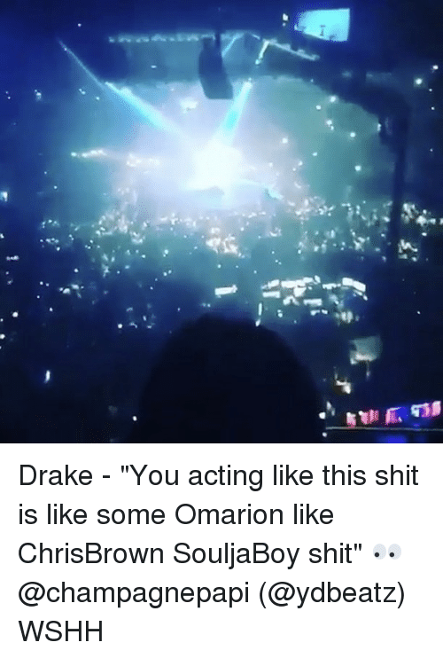 """Memes, Omarion, and 🤖: Drake - """"You acting like this shit is like some Omarion like ChrisBrown SouljaBoy shit"""" 👀 @champagnepapi (@ydbeatz) WSHH"""