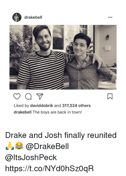 Draking: drakebell  Liked by daviddobrik and 317,324 others  drakebell The boys are back in town! Drake and Josh finally reunited 🙏😂 @DrakeBell @ItsJoshPeck https://t.co/NYd0hSz0qR
