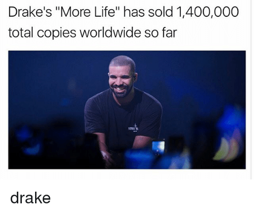 "Drake, Life, and Memes: Drake's ""More Life"" has sold 1,400,000  total copies worldwide so far drake"