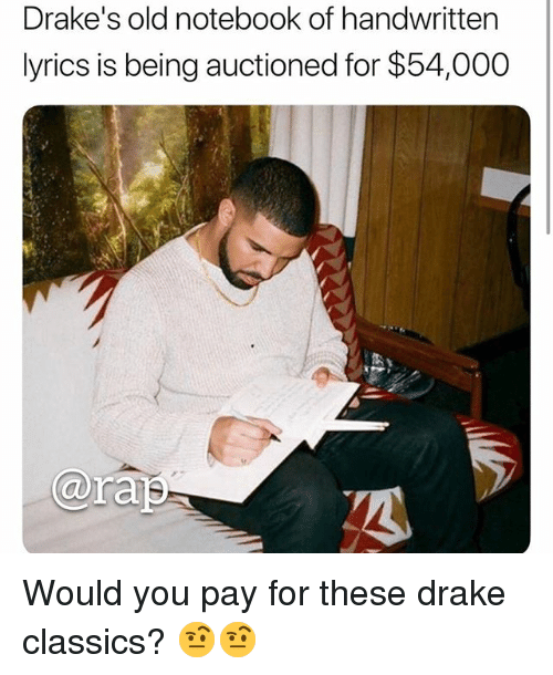 Drake, Memes, and Notebook: Drake's old notebook of handwritten  lyrics is being auctioned for $54,000  ara Would you pay for these drake classics? 🤨🤨