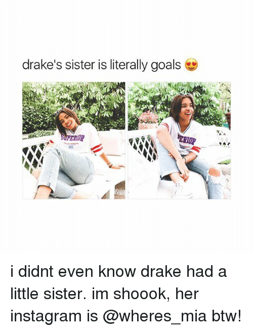 Drake, Goals, and Instagram: drake's sister is literally goals i didnt even know drake had a little sister. im shoook, her instagram is @wheres_mia btw!