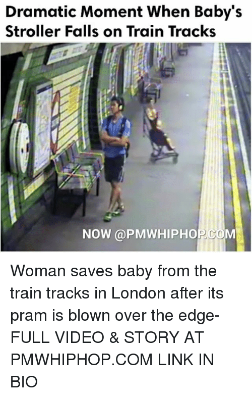 Memes, London, and 🤖: Dramatic Moment When Baby's  Stroller Falls on Train Tracks  NOW PMWHIPHO Woman saves baby from the train tracks in London after its pram is blown over the edge- FULL VIDEO & STORY AT PMWHIPHOP.COM LINK IN BIO