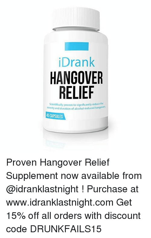 Drunk, Hangover, and Alcohol: Drank  HANGOVER  RELIEF  scientifically proven to significantly reduce the  severity and duration of alcohol-induced hangove  45 CAPSULES Proven Hangover Relief Supplement now available from @idranklastnight ! Purchase at www.idranklastnight.com Get 15% off all orders with discount code DRUNKFAILS15