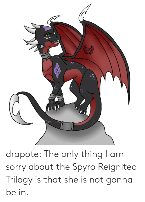 spyro: drapote:  The only thing I am sorry about the Spyro Reignited Trilogy is that she is not gonna be in.