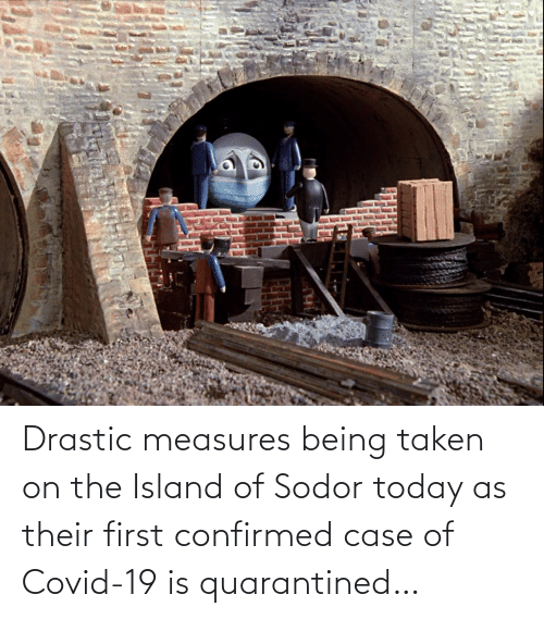 the island: Drastic measures being taken on the Island of Sodor today as their first confirmed case of Covid-19 is quarantined…