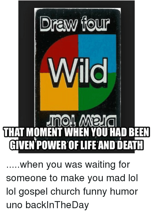 Church Funny: Draw four  Wild  THAT MOMENT WHEN YOUHAD BEEN  GIVEN POWER OF LIFE AND DEATH .....when you was waiting for someone to make you mad lol lol gospel church funny humor uno backInTheDay