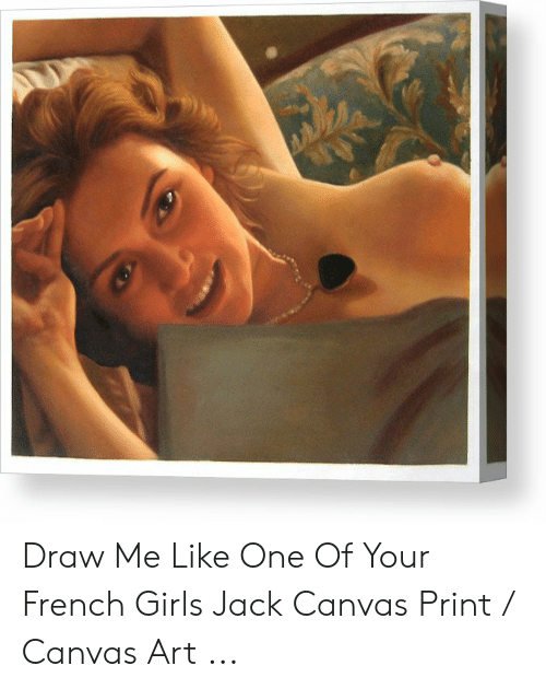 Paint Me Like A French Girl: Draw Me Like One Of Your French Girls Jack Canvas Print / Canvas Art ...