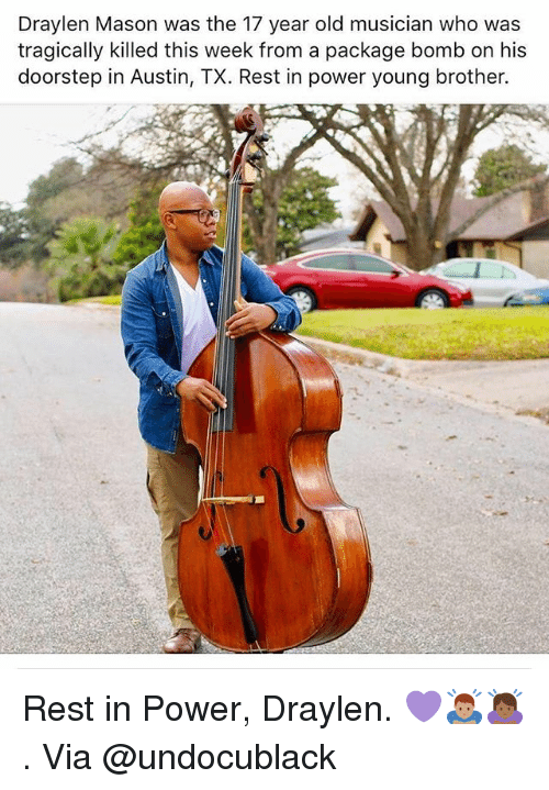 Memes, Power, and Old: Draylen Mason was the 17 year old musician who was  tragically killed this week from a package bomb on his  doorstep in Austin, TX. Rest in power young brother. Rest in Power, Draylen. 💜🙇🏽♂️🙇🏾♀️ . Via @undocublack