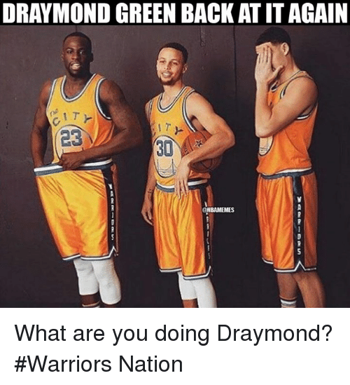 Nba, Citi, and Warriors: DRAYMOND GREEN BACK ATITAGAIN  CITY  30  ONBAMEMES What are you doing Draymond? #Warriors Nation